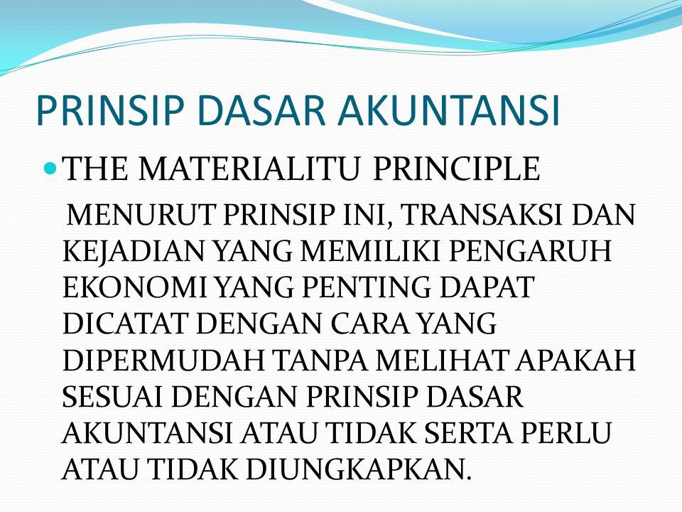 PRINSIP DASAR AKUNTANSI THE MATERIALITU PRINCIPLE MENURUT PRINSIP INI, TRANSAKSI DAN KEJADIAN YANG MEMILIKI PENGARUH EKONOMI YANG PENTING DAPAT DICATA