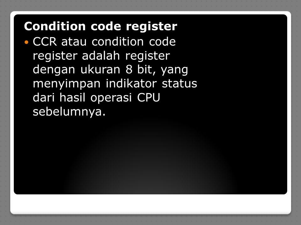 Condition code register CCR atau condition code register adalah register dengan ukuran 8 bit, yang menyimpan indikator status dari hasil operasi CPU sebelumnya.