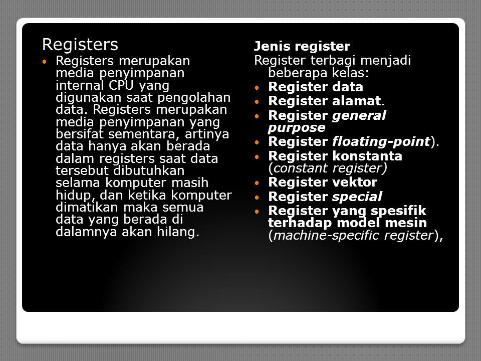 Registers Registers merupakan media penyimpanan internal CPU yang digunakan saat pengolahan data.