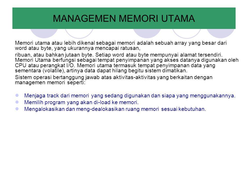 MANAGEMEN MEMORI UTAMA Memori utama atau lebih dikenal sebagai memori adalah sebuah array yang besar dari word atau byte, yang ukurannya mencapai ratu