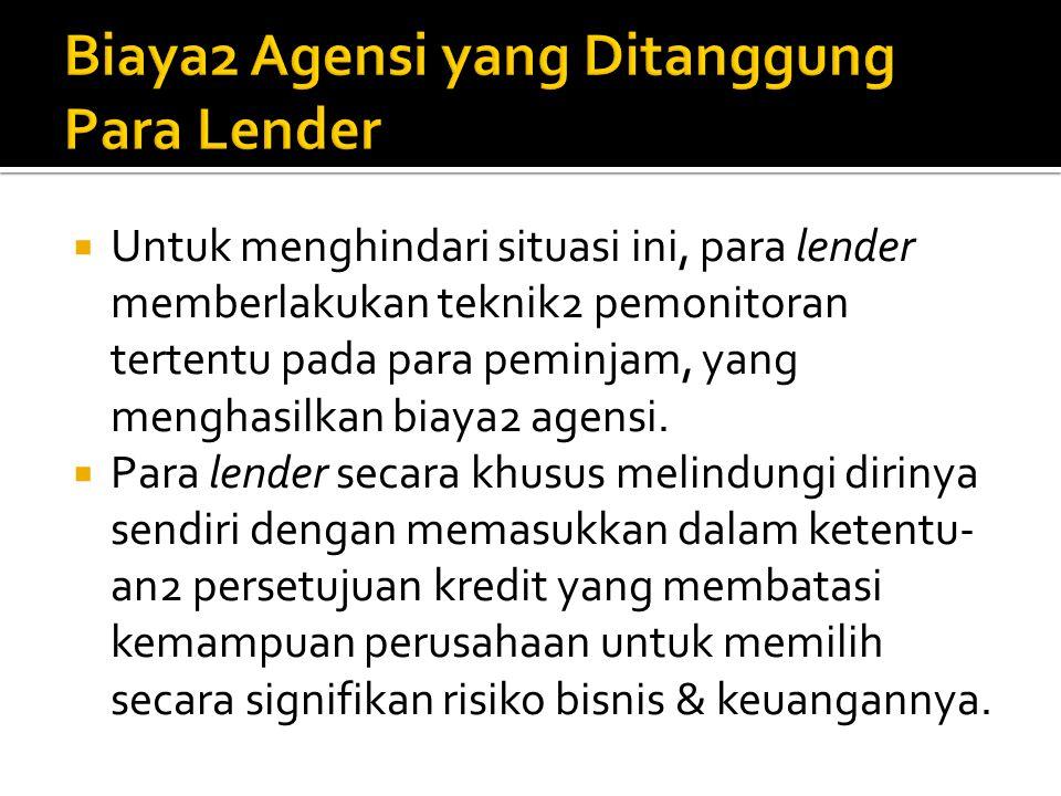  Problem agensi tercipta oleh hubungan antara: 1. para pemilik & para manager; 2. para pemilik & para lender.  Tingkat bunga pinjaman, dikunci ketik