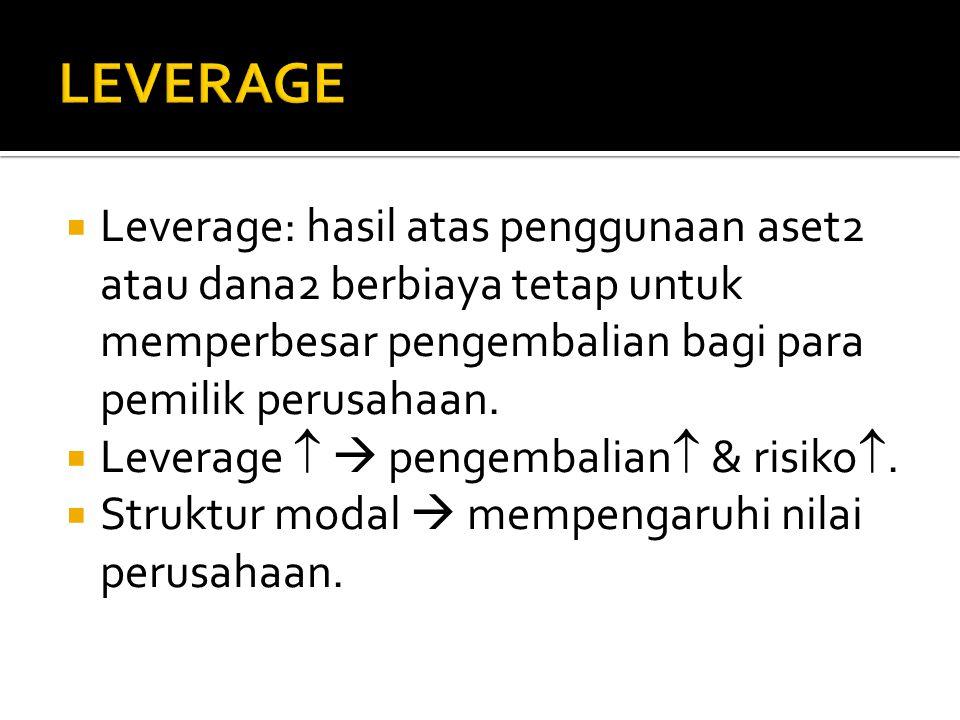  Leverage: hasil atas penggunaan aset2 atau dana2 berbiaya tetap untuk memperbesar pengembalian bagi para pemilik perusahaan.