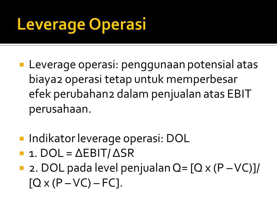  Leverage operasi: penggunaan potensial atas biaya2 operasi tetap untuk memperbesar efek perubahan2 dalam penjualan atas EBIT perusahaan.
