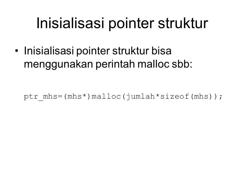 Inisialisasi pointer struktur Inisialisasi pointer struktur bisa menggunakan perintah malloc sbb: ptr_mhs=(mhs*)malloc(jumlah*sizeof(mhs));