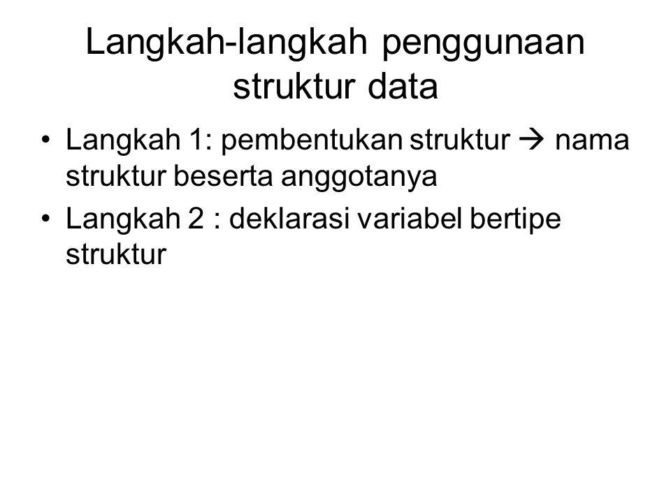 Langkah-langkah penggunaan struktur data Langkah 1: pembentukan struktur  nama struktur beserta anggotanya Langkah 2 : deklarasi variabel bertipe struktur