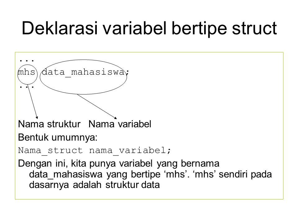 Deklarasi variabel bertipe struct...mhs data_mahasiswa;...