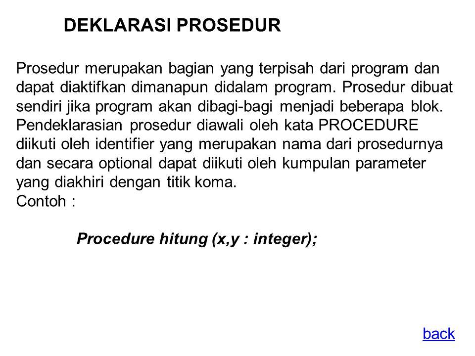 DEKLARASI PROSEDUR Prosedur merupakan bagian yang terpisah dari program dan dapat diaktifkan dimanapun didalam program.
