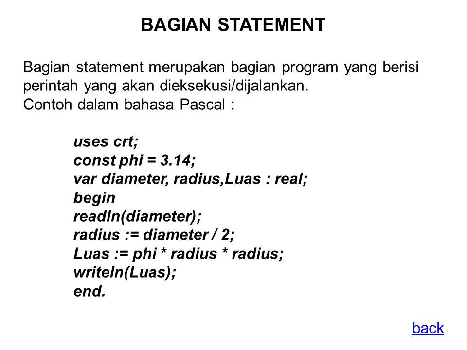 BAGIAN STATEMENT Bagian statement merupakan bagian program yang berisi perintah yang akan dieksekusi/dijalankan.