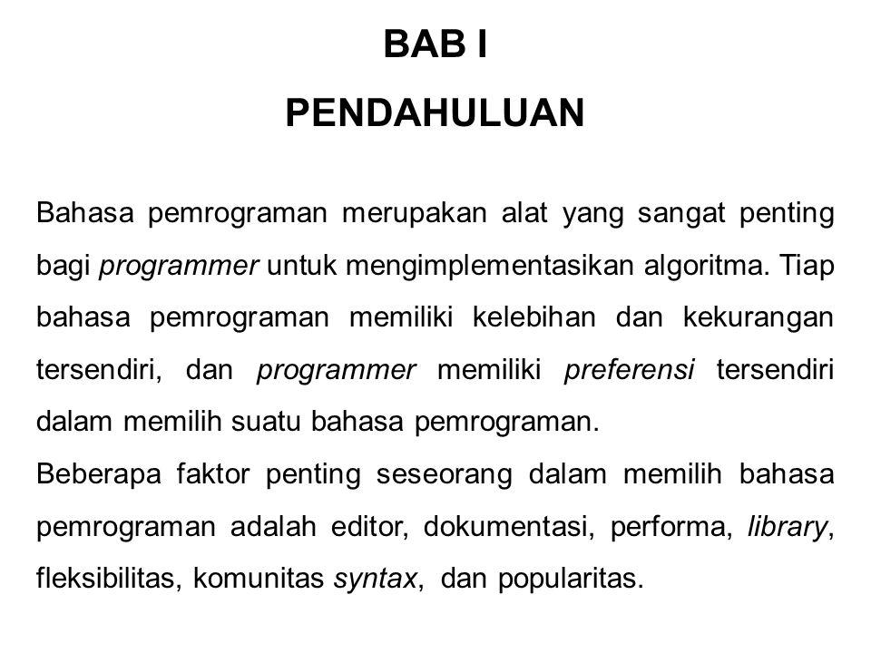 BAB I PENDAHULUAN Bahasa pemrograman merupakan alat yang sangat penting bagi programmer untuk mengimplementasikan algoritma.