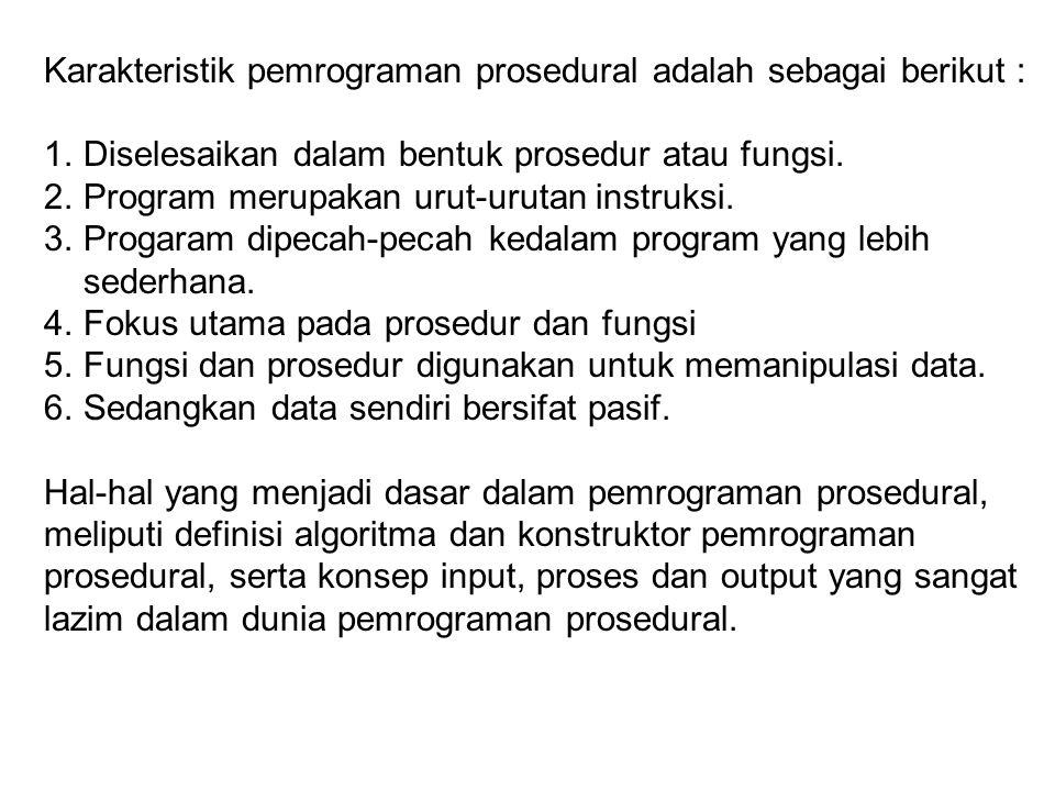 Karakteristik pemrograman prosedural adalah sebagai berikut : 1.Diselesaikan dalam bentuk prosedur atau fungsi.