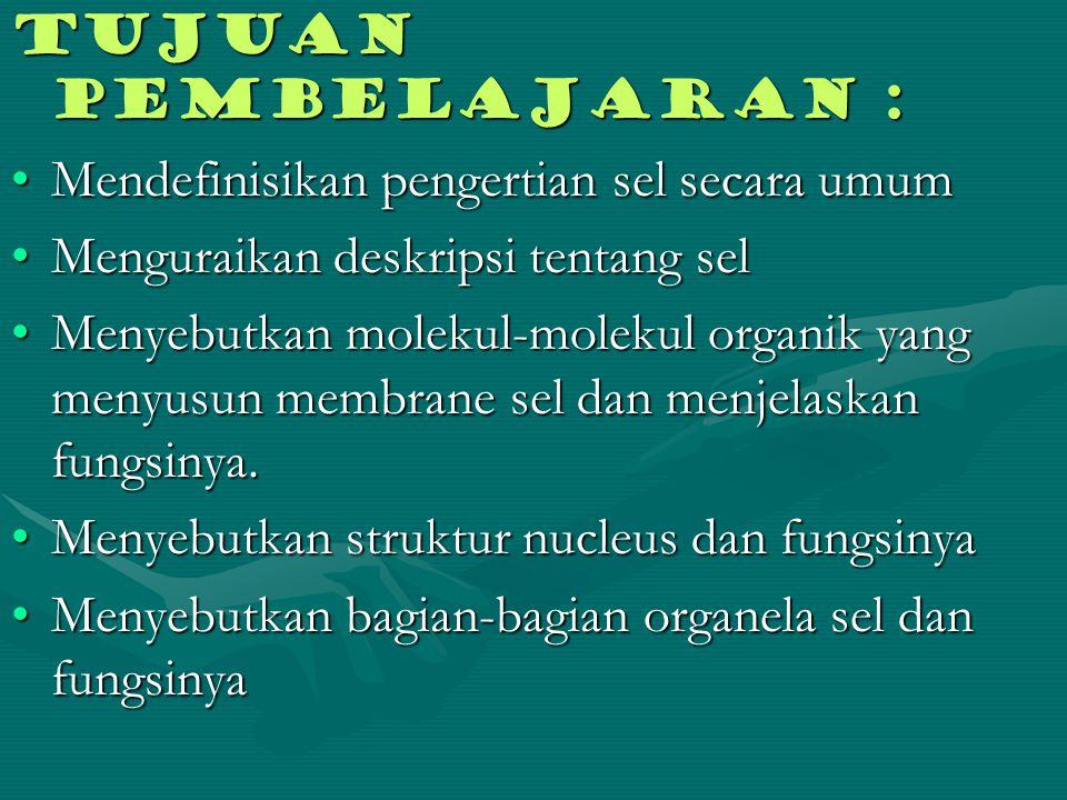 Pengertian sel :Pengertian sel : Sel adalah unit kehidupan struktural dan fungsional terkecil dari tubuh.
