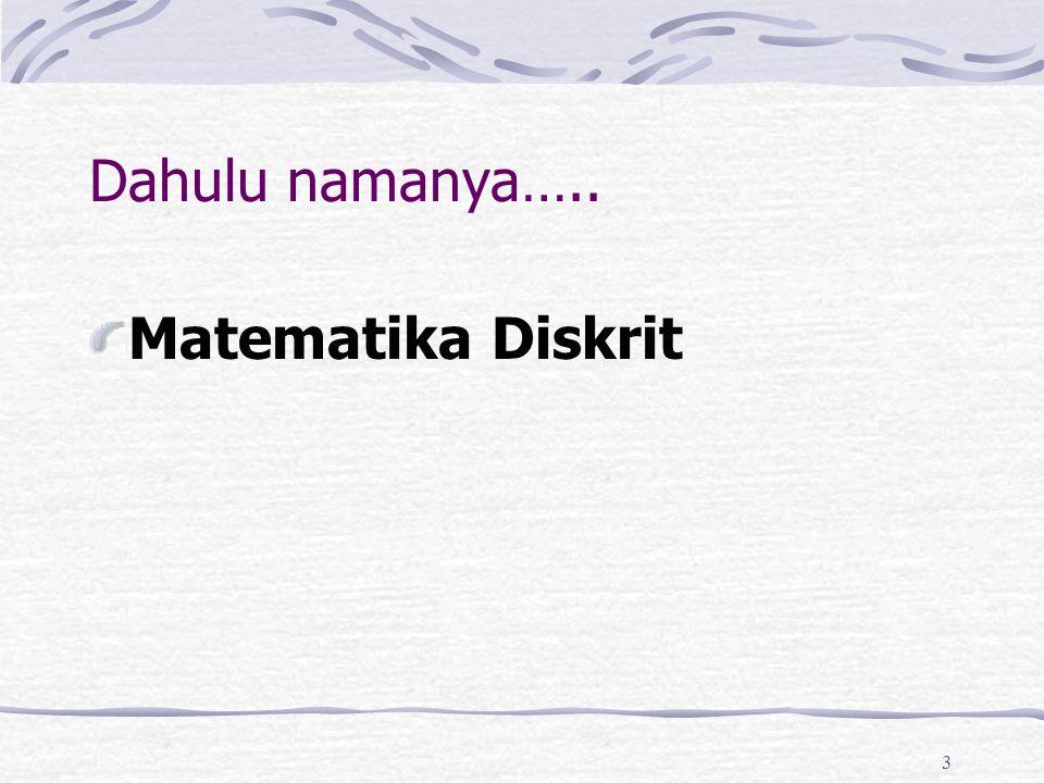 3 Dahulu namanya….. Matematika Diskrit