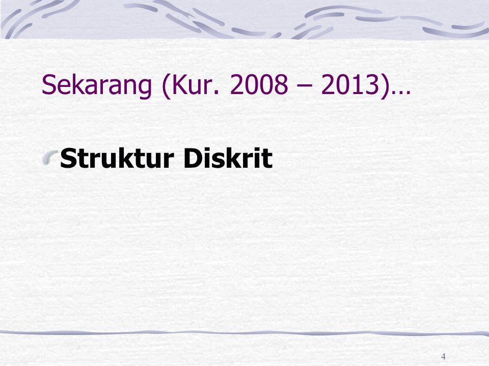 4 Sekarang (Kur. 2008 – 2013)… Struktur Diskrit