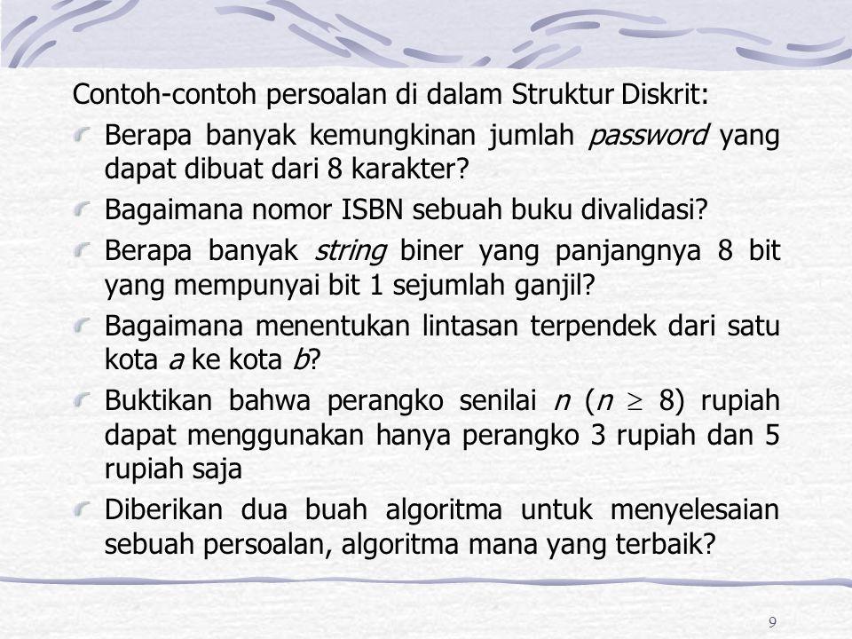 9 Contoh-contoh persoalan di dalam Struktur Diskrit: Berapa banyak kemungkinan jumlah password yang dapat dibuat dari 8 karakter? Bagaimana nomor ISBN