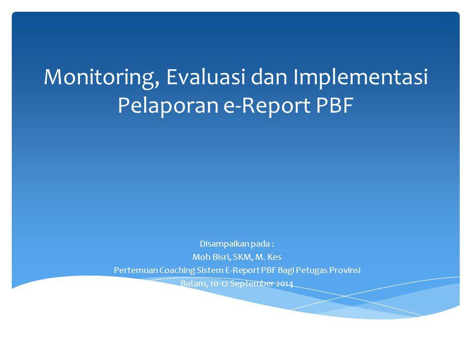 Monitoring, Evaluasi dan Implementasi Pelaporan e-Report PBF Disampaikan pada : Moh Bisri, SKM, M.