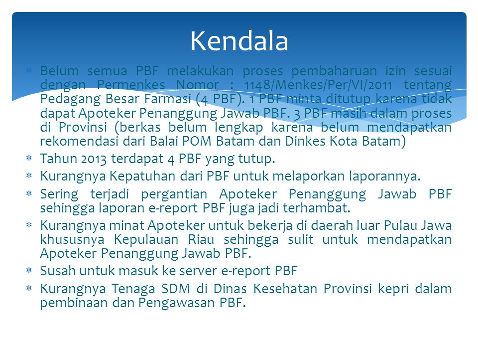 Memberi surat peringatan terhadap PBF yang tidak melaporkan laporannya melalui e-report PBF Membantu PBF mencari solusi yang tepat terhadap masalah yang di hadapi Melakukan Inventarisasi masalah di PBF Melakukan pembinaan di lapangan