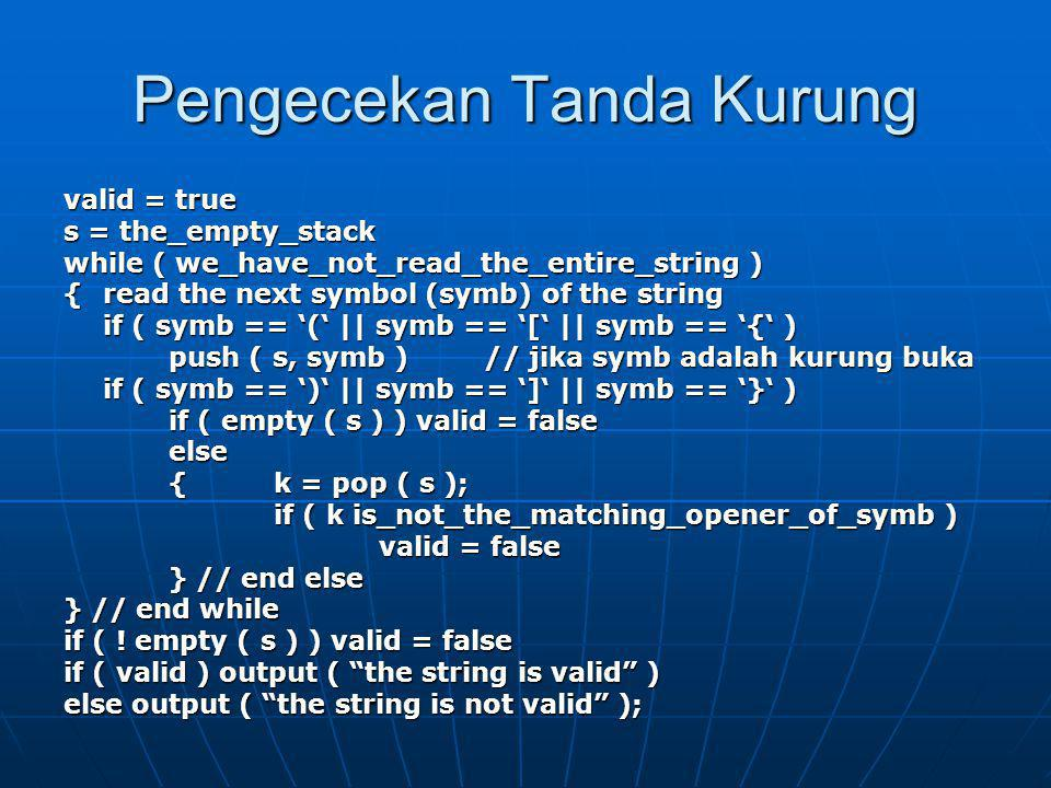 Pengecekan Tanda Kurung valid = true s = the_empty_stack while ( we_have_not_read_the_entire_string ) {read the next symbol (symb) of the string if (
