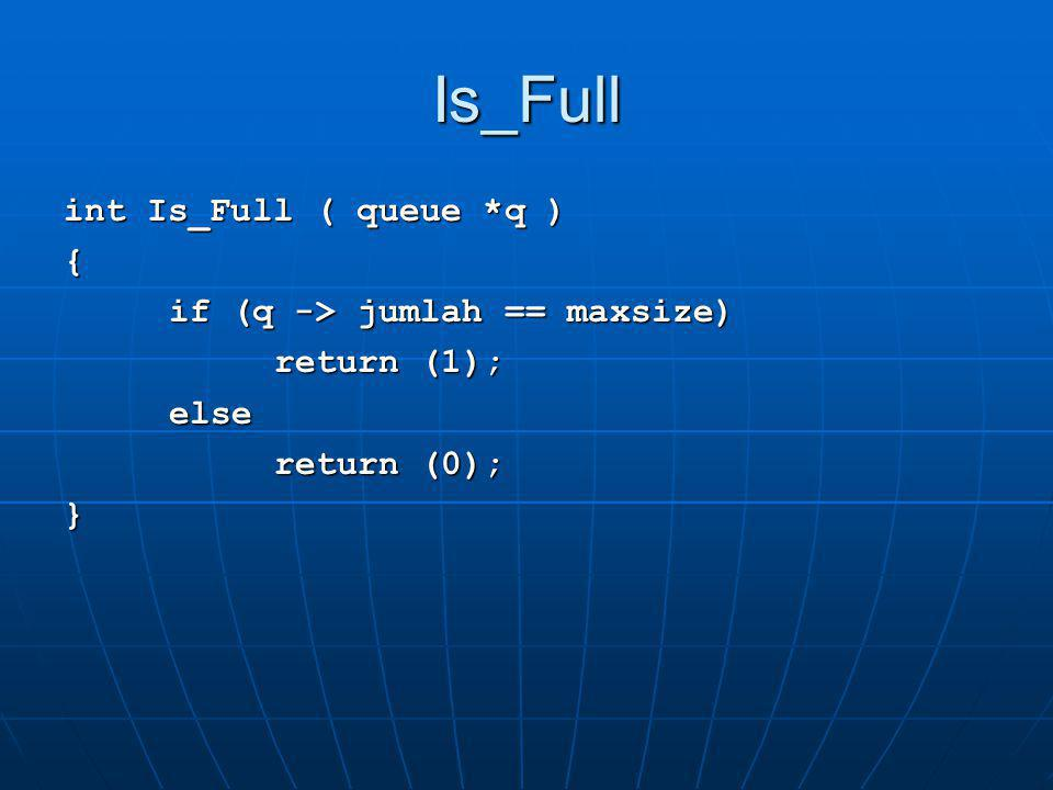 Is_Full int Is_Full ( queue *q ) { if (q -> jumlah == maxsize) return (1); else return (0); }