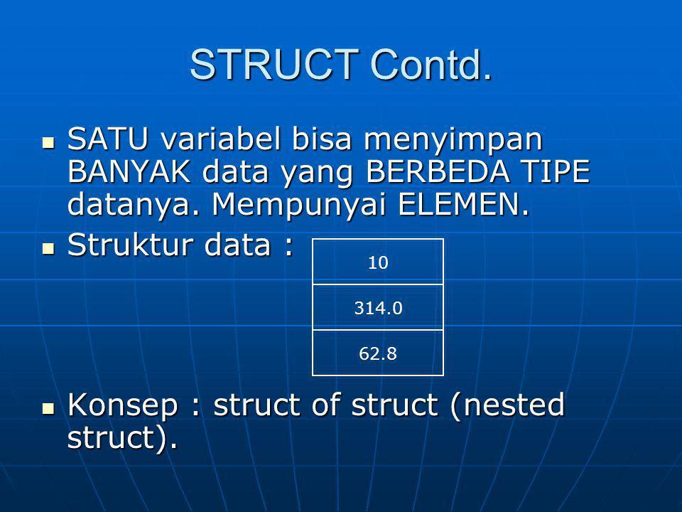 STRUCT Contd. SATU variabel bisa menyimpan BANYAK data yang BERBEDA TIPE datanya. Mempunyai ELEMEN. SATU variabel bisa menyimpan BANYAK data yang BERB