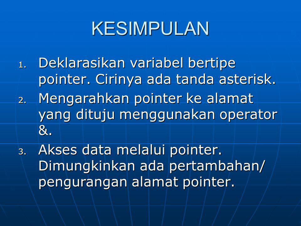 KESIMPULAN 1. Deklarasikan variabel bertipe pointer. Cirinya ada tanda asterisk. 2. Mengarahkan pointer ke alamat yang dituju menggunakan operator &.