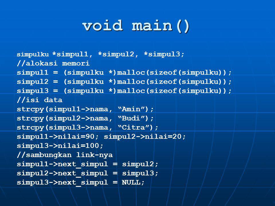 void main() simpulku *simpul1, *simpul2, *simpul3; //alokasi memori simpul1 = (simpulku *)malloc(sizeof(simpulku)); simpul2 = (simpulku *)malloc(sizeo