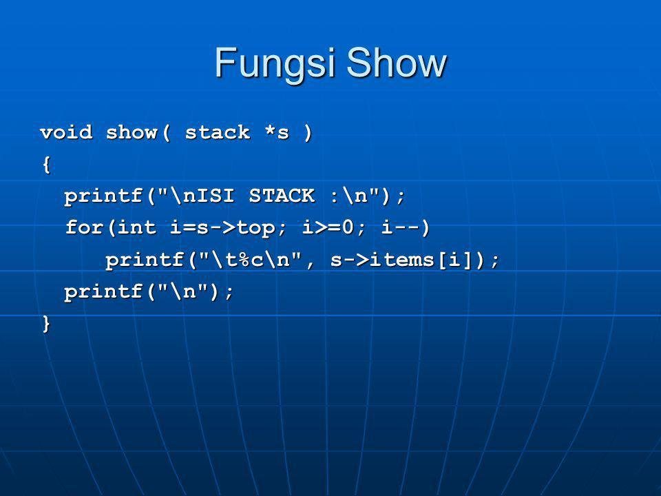 Fungsi Show void show( stack *s ) { printf(