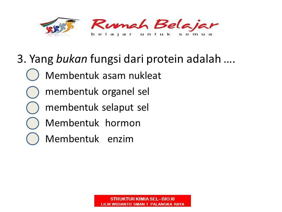 STRUKTUR KIMIA SEL - BIO XI LILIK WIDIANTO SMAN 1 PALANGKA RAYA 3. Yang bukan fungsi dari protein adalah …. A.Membentuk asam nukleat B.membentuk organ