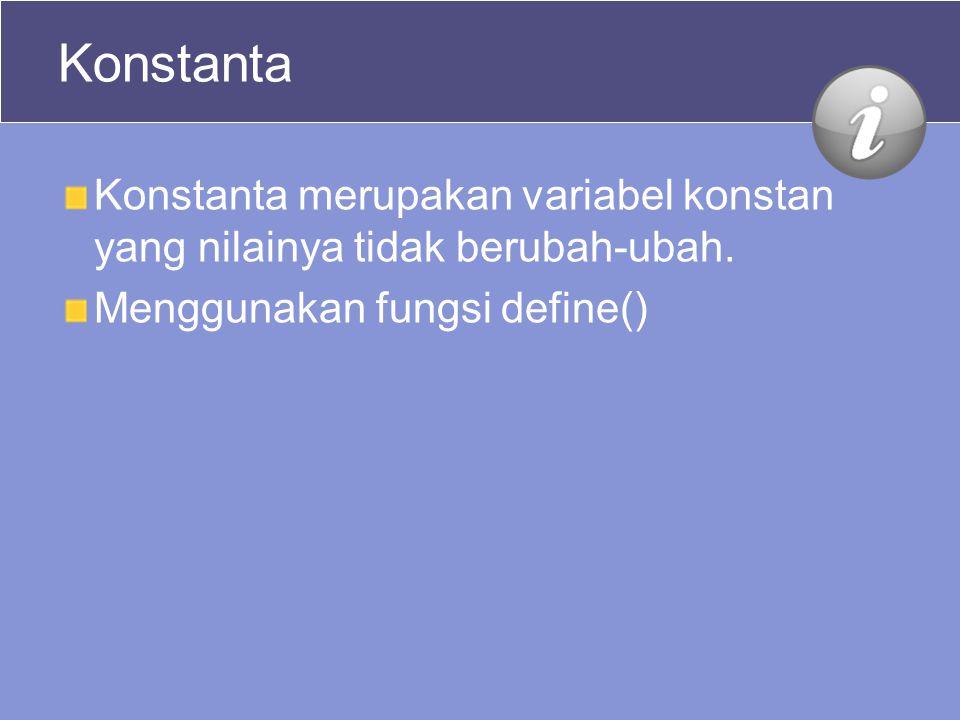 Konstanta Konstanta merupakan variabel konstan yang nilainya tidak berubah-ubah. Menggunakan fungsi define()