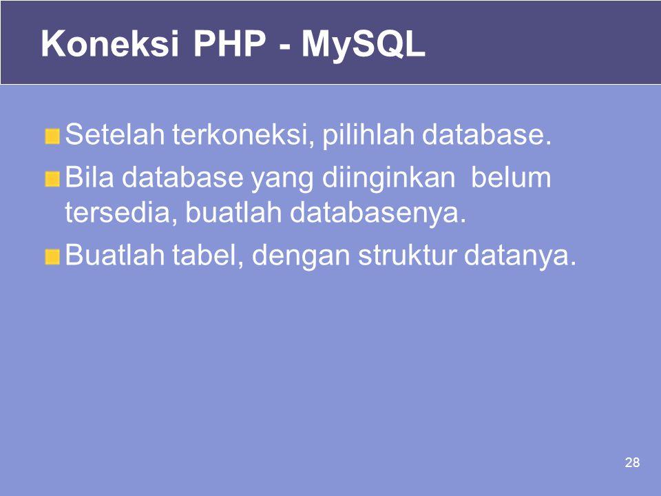 28 Setelah terkoneksi, pilihlah database. Bila database yang diinginkan belum tersedia, buatlah databasenya. Buatlah tabel, dengan struktur datanya. K