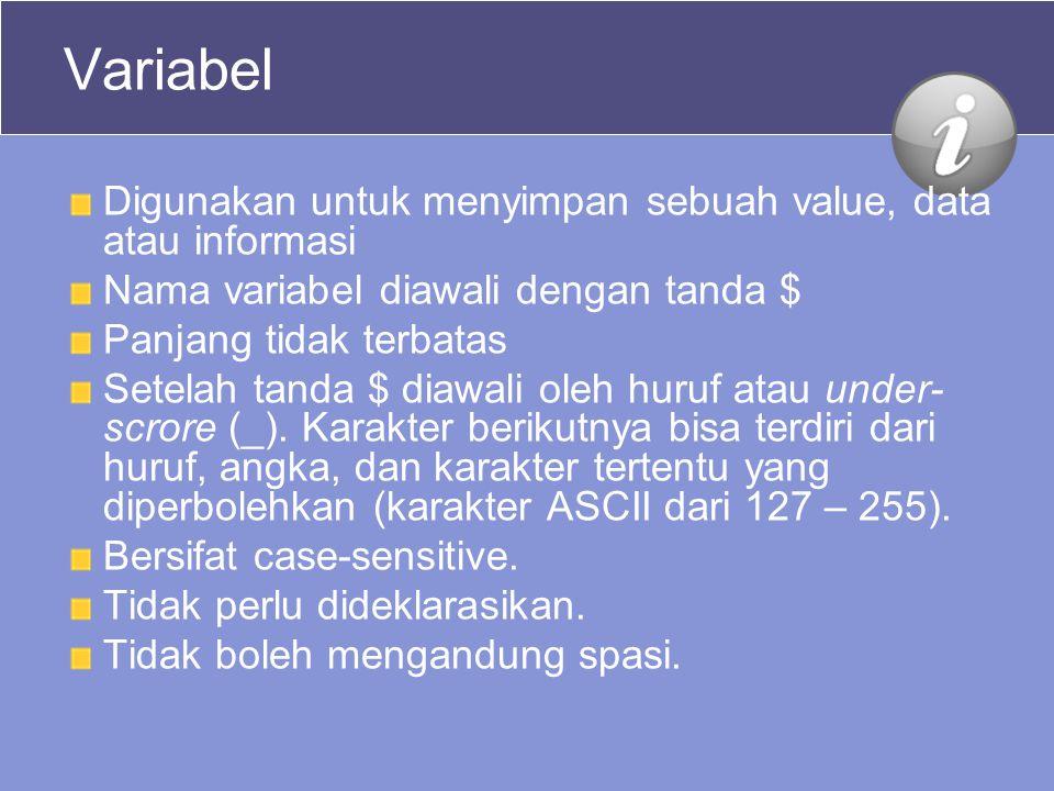 Variabel Digunakan untuk menyimpan sebuah value, data atau informasi Nama variabel diawali dengan tanda $ Panjang tidak terbatas Setelah tanda $ diawali oleh huruf atau under- scrore (_).
