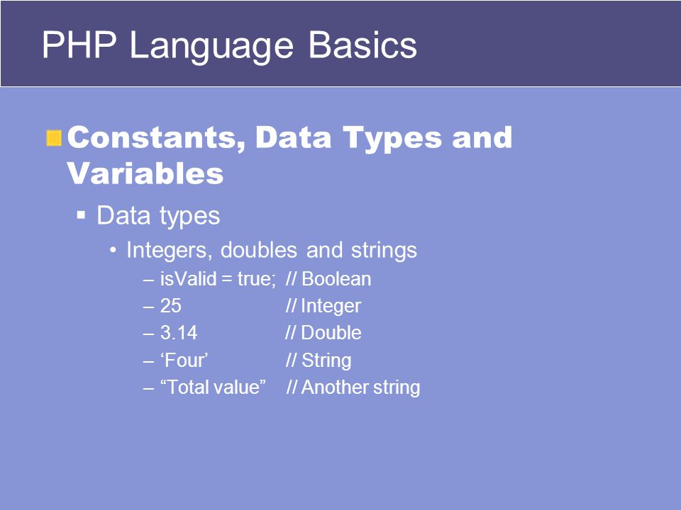 PHP Language Basics Constants, Data Types and Variables  Data types Strings and type conversion –$street = 123; –$street = $street.