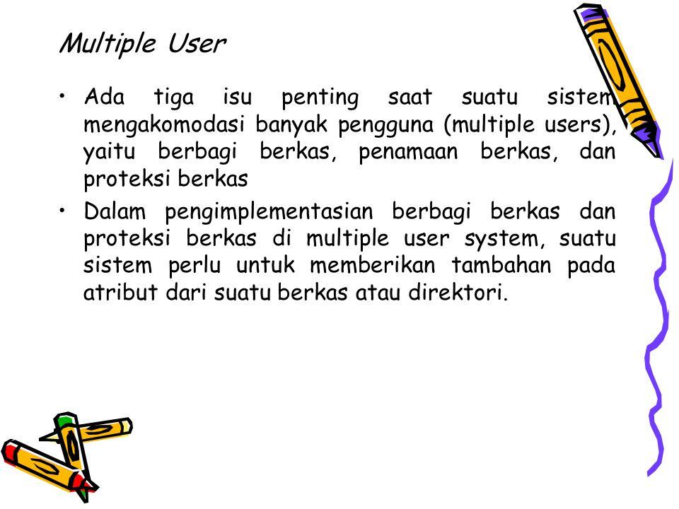 Multiple User Ada tiga isu penting saat suatu sistem mengakomodasi banyak pengguna (multiple users), yaitu berbagi berkas, penamaan berkas, dan protek