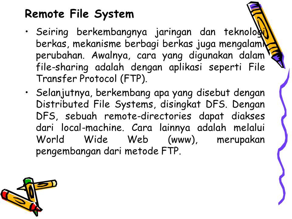 Remote File System Seiring berkembangnya jaringan dan teknologi berkas, mekanisme berbagi berkas juga mengalami perubahan. Awalnya, cara yang digunaka