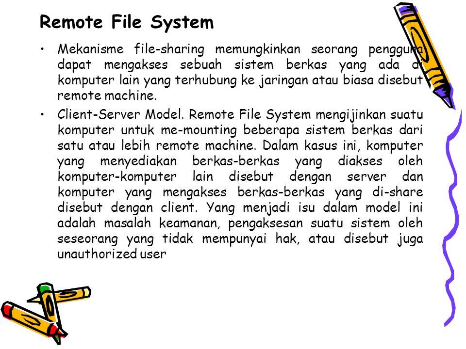 Remote File System Mekanisme file-sharing memungkinkan seorang pengguna dapat mengakses sebuah sistem berkas yang ada di komputer lain yang terhubung