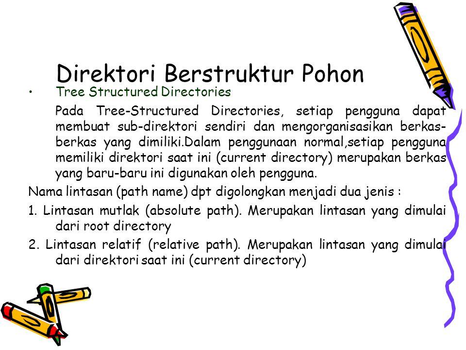 Direktori Berstruktur Pohon Tree Structured Directories Pada Tree-Structured Directories, setiap pengguna dapat membuat sub-direktori sendiri dan meng