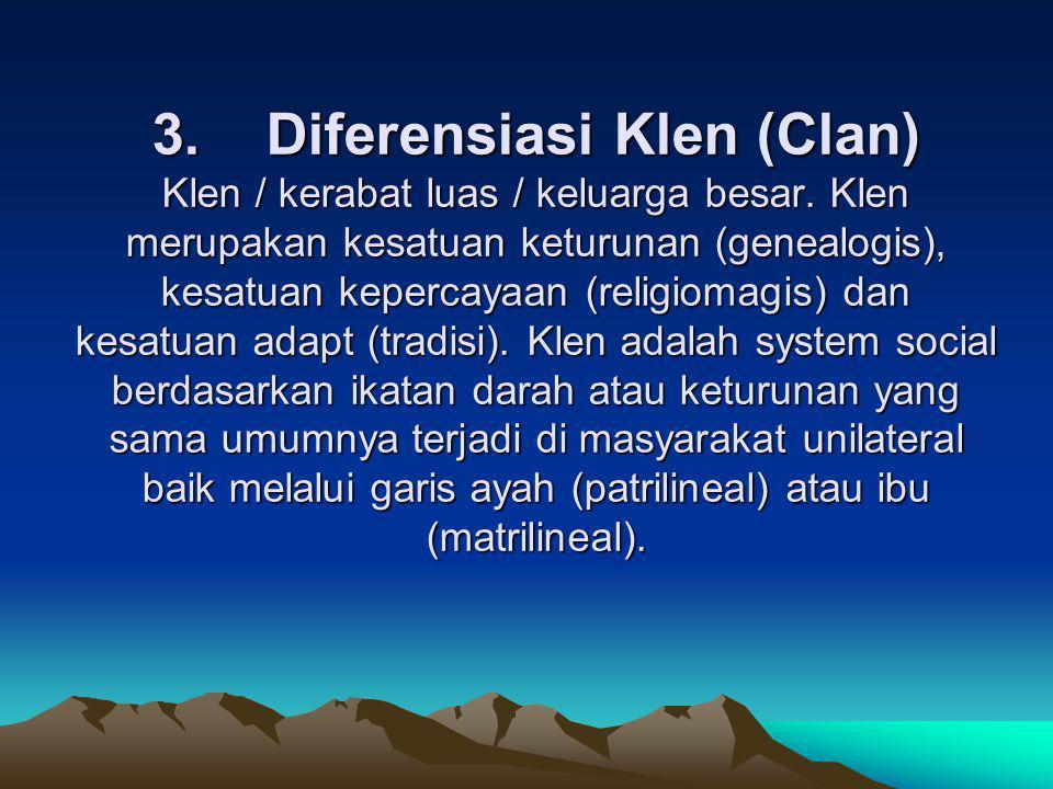 3. Diferensiasi Klen (Clan) Klen / kerabat luas / keluarga besar. Klen merupakan kesatuan keturunan (genealogis), kesatuan kepercayaan (religiomagis)