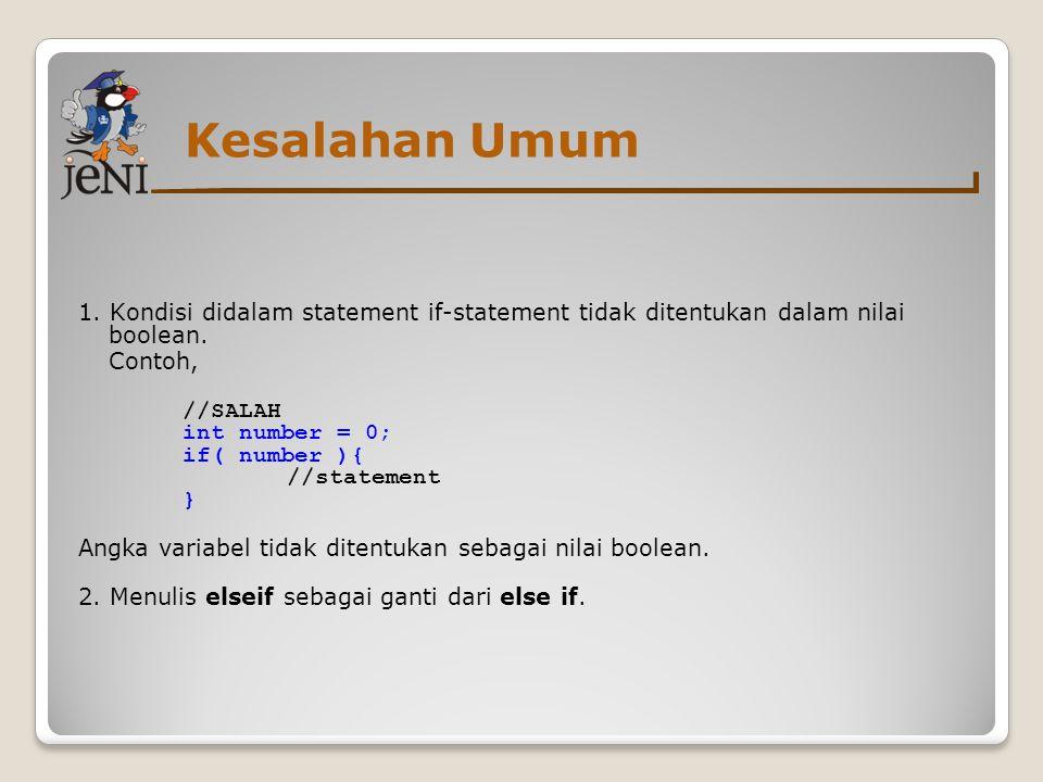 Kesalahan Umum 1. Kondisi didalam statement if-statement tidak ditentukan dalam nilai boolean.