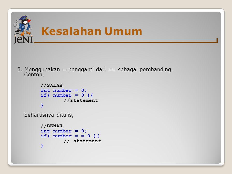 Kesalahan Umum 3.Menggunakan = pengganti dari == sebagai pembanding.