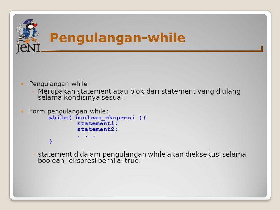 Pengulangan-while Pengulangan while ◦Merupakan statement atau blok dari statement yang diulang selama kondisinya sesuai.
