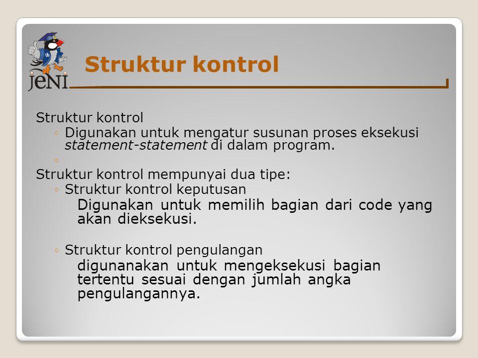 Struktur kontrol ◦Digunakan untuk mengatur susunan proses eksekusi statement-statement di dalam program.