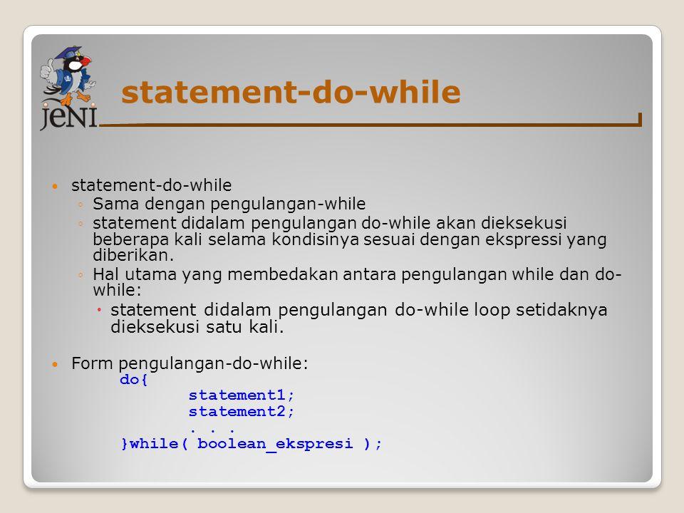 statement-do-while ◦Sama dengan pengulangan-while ◦statement didalam pengulangan do-while akan dieksekusi beberapa kali selama kondisinya sesuai dengan ekspressi yang diberikan.