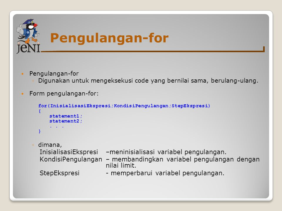 Pengulangan-for ◦Digunakan untuk mengeksekusi code yang bernilai sama, berulang-ulang.