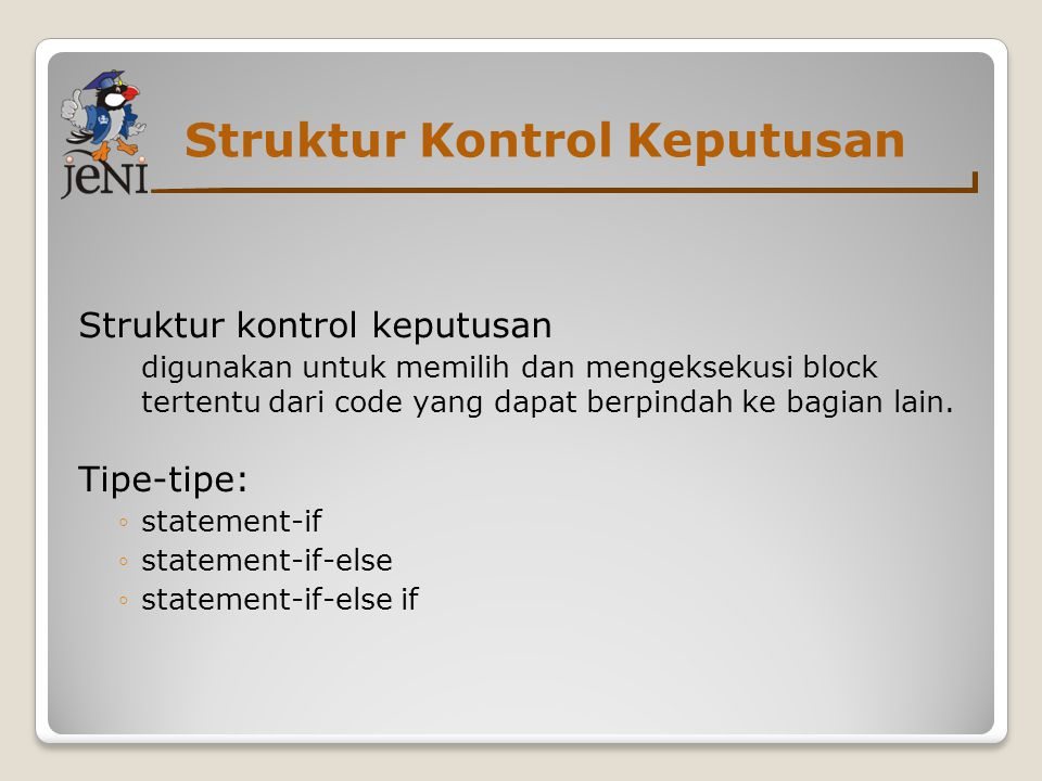 Struktur Kontrol Keputusan Struktur kontrol keputusan digunakan untuk memilih dan mengeksekusi block tertentu dari code yang dapat berpindah ke bagian lain.