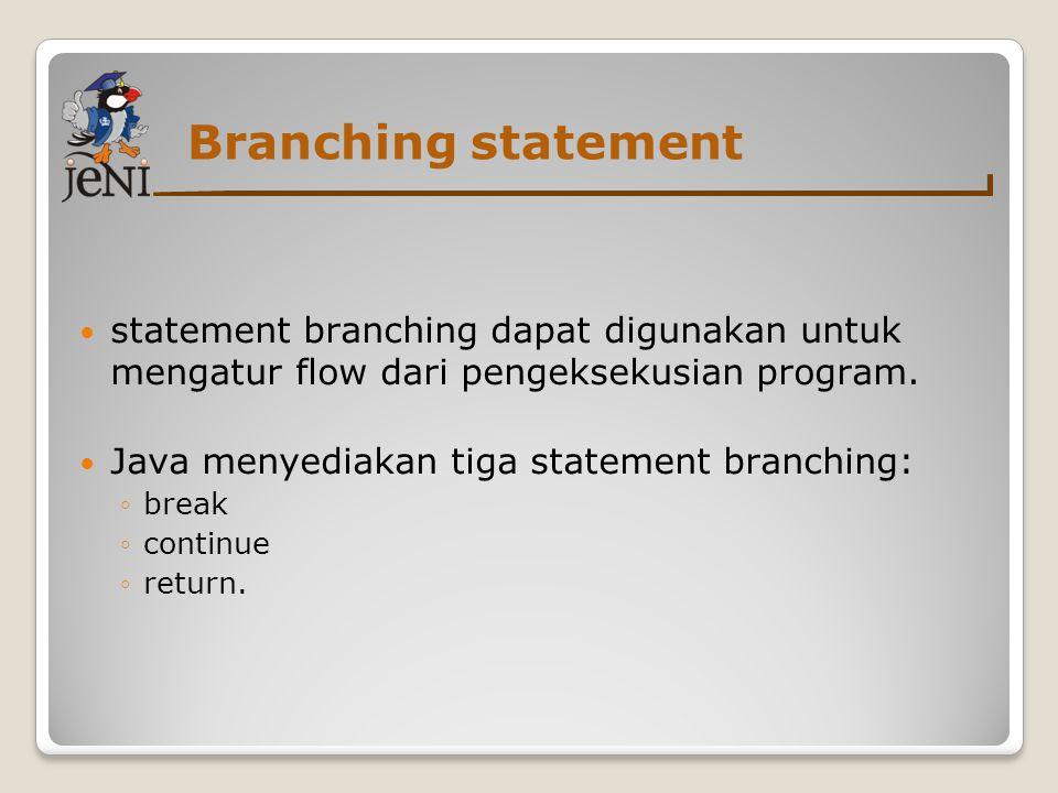Branching statement statement branching dapat digunakan untuk mengatur flow dari pengeksekusian program.