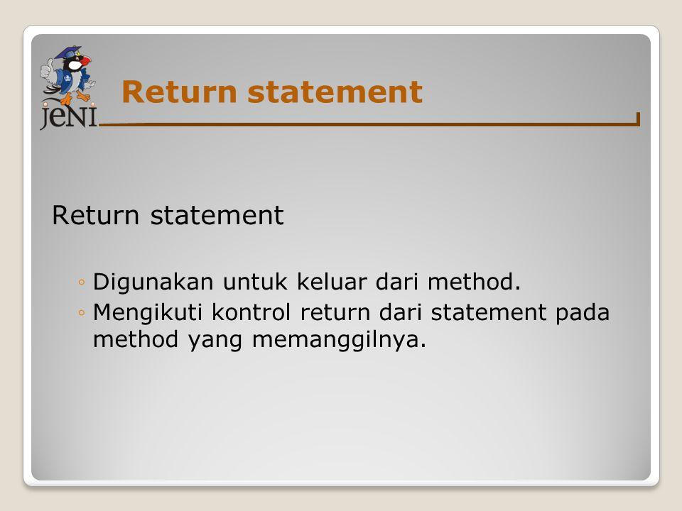 Return statement ◦Digunakan untuk keluar dari method.