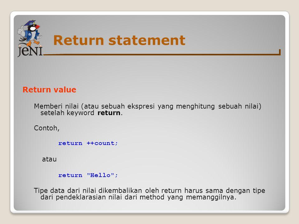 Return statement Return value Memberi nilai (atau sebuah ekspresi yang menghitung sebuah nilai) setelah keyword return.