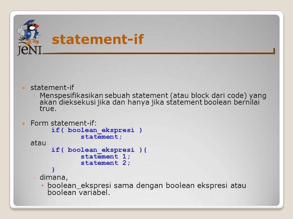 statement-if ◦Menspesifikasikan sebuah statement (atau block dari code) yang akan dieksekusi jika dan hanya jika statement boolean bernilai true.