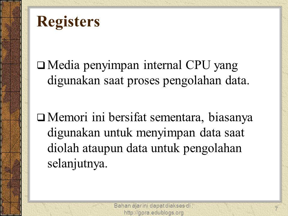 Bahan ajar ini dapat diakses di : http://gora.edublogs.org 7 Registers  Media penyimpan internal CPU yang digunakan saat proses pengolahan data.  Me