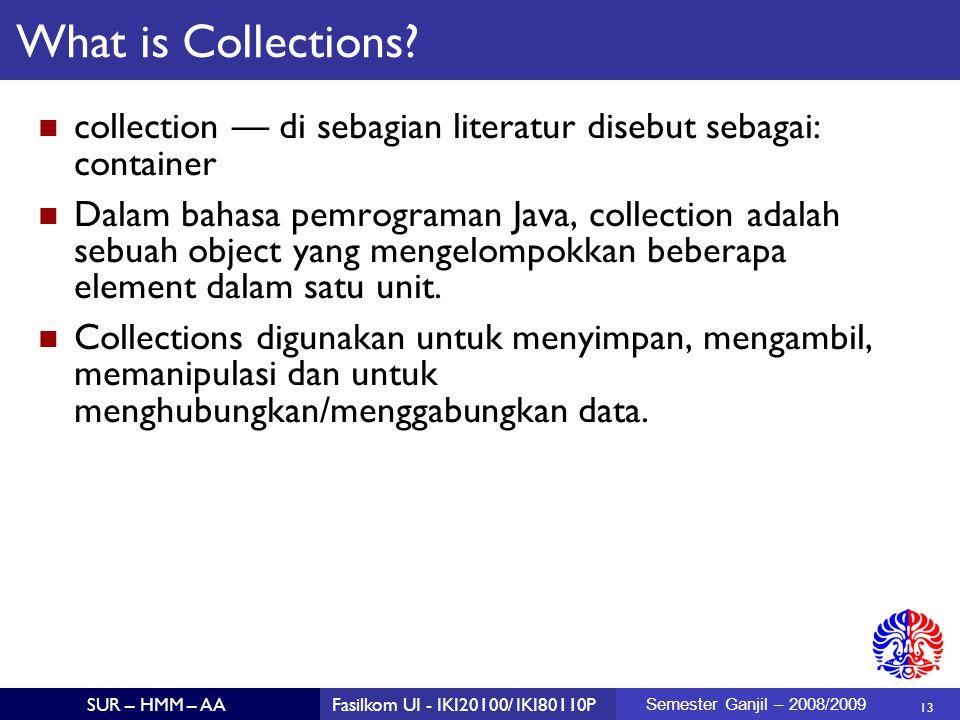 13 SUR – HMM – AAFasilkom UI - IKI20100/ IKI80110P Semester Ganjil – 2008/2009 What is Collections.