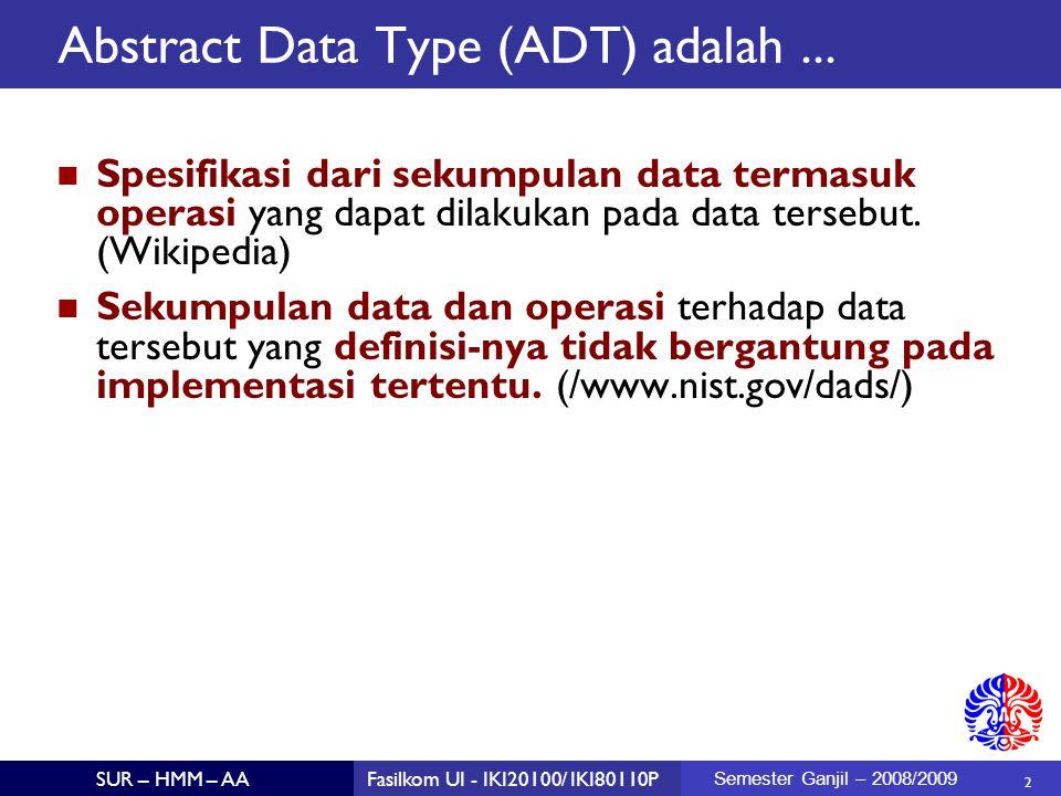2 SUR – HMM – AAFasilkom UI - IKI20100/ IKI80110P Semester Ganjil – 2008/2009 Abstract Data Type (ADT) adalah...